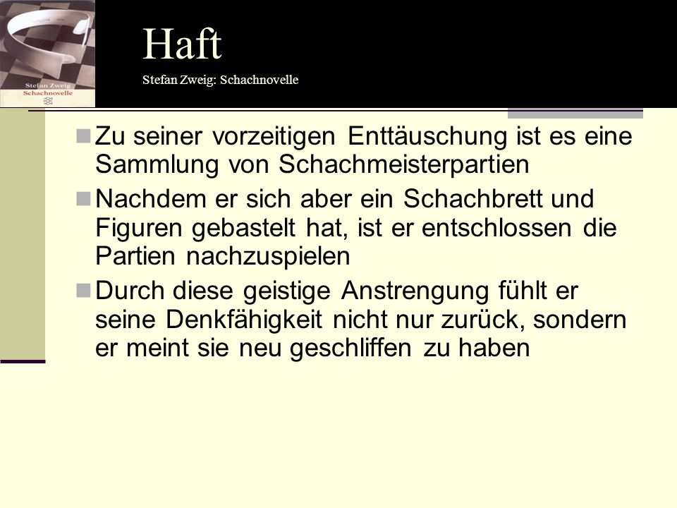Haft Haft. Stefan Zweig: Schachnovelle. Zu seiner vorzeitigen Enttäuschung ist es eine Sammlung von Schachmeisterpartien.