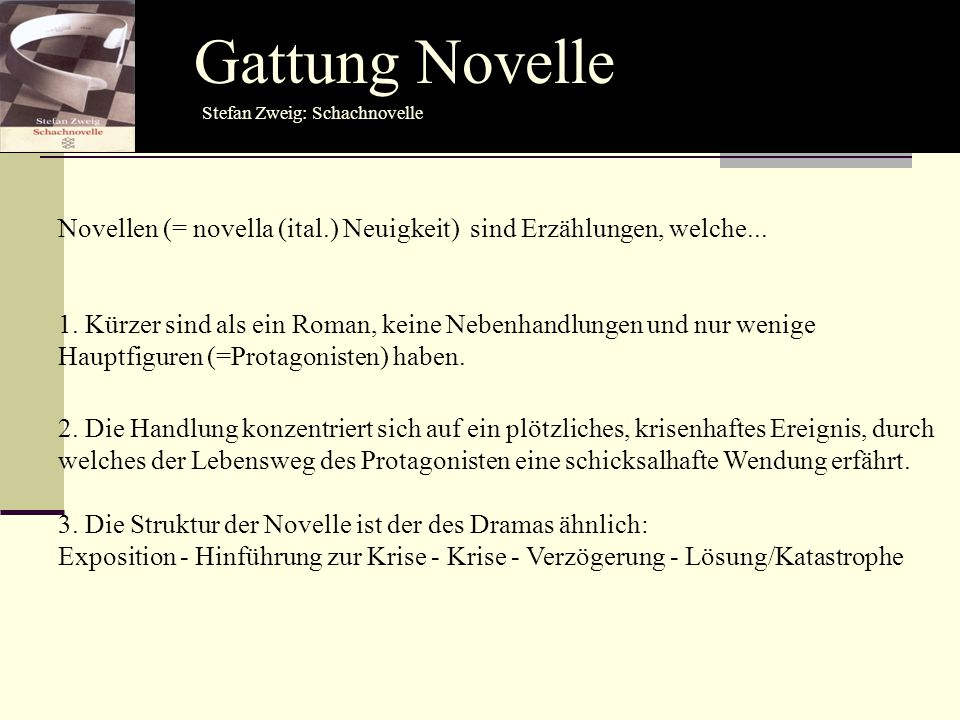 Gattung Novelle Stefan Zweig: Schachnovelle. Novellen (= novella (ital.) Neuigkeit) sind Erzählungen, welche...