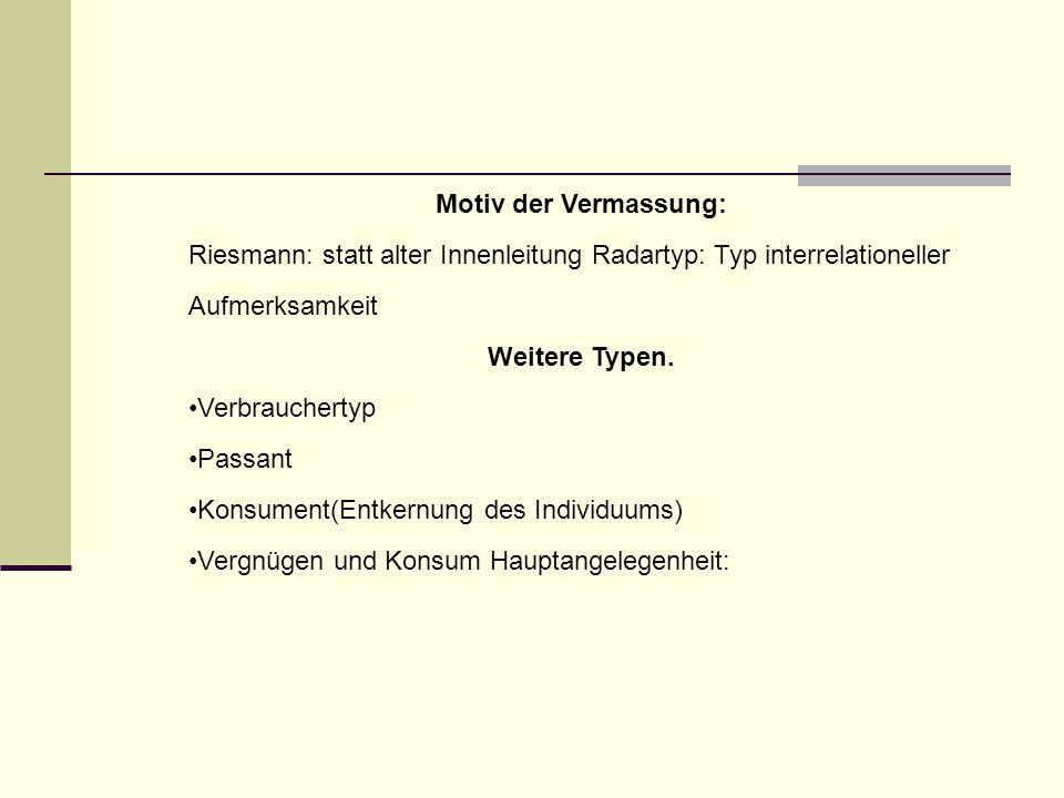 Motiv der Vermassung: Riesmann: statt alter Innenleitung Radartyp: Typ interrelationeller Aufmerksamkeit.
