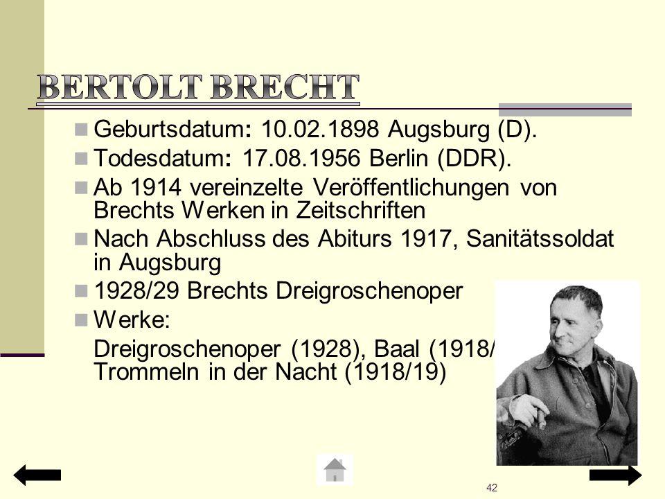 Bertolt Brecht Geburtsdatum: 10.02.1898 Augsburg (D).