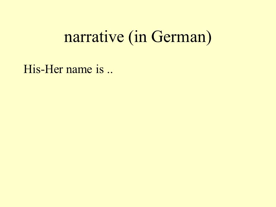 narrative (in German) His-Her name is ..