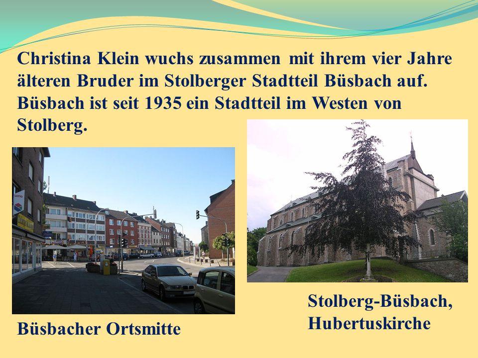 Christina Klein wuchs zusammen mit ihrem vier Jahre älteren Bruder im Stolberger Stadtteil Büsbach auf. Büsbach ist seit 1935 ein Stadtteil im Westen von Stolberg.