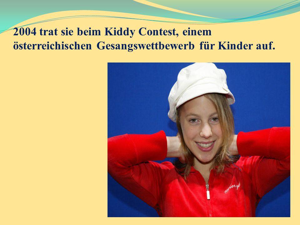 2004 trat sie beim Kiddy Contest, einem österreichischen Gesangswettbewerb für Kinder auf.