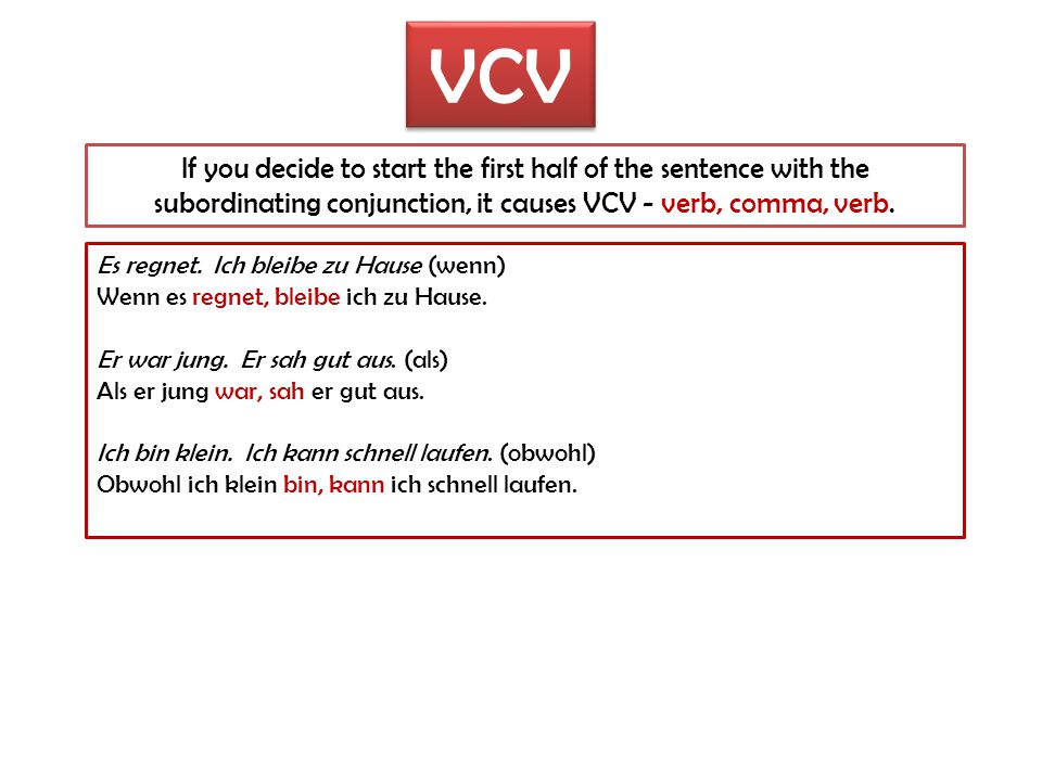VCV If you decide to start the first half of the sentence with the subordinating conjunction, it causes VCV - verb, comma, verb.