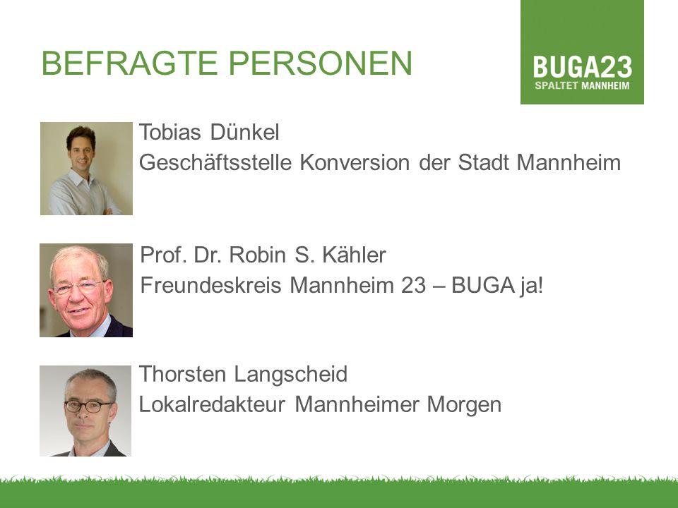 BEFRAGTE PERSONEN Tobias Dünkel Geschäftsstelle Konversion der Stadt Mannheim Prof. Dr. Robin S. Kähler.