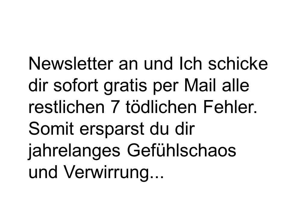 Newsletter an und Ich schicke dir sofort gratis per Mail alle restlichen 7 tödlichen Fehler.
