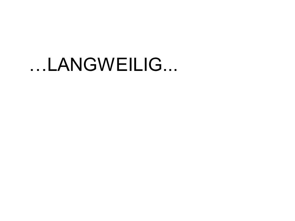 …LANGWEILIG...