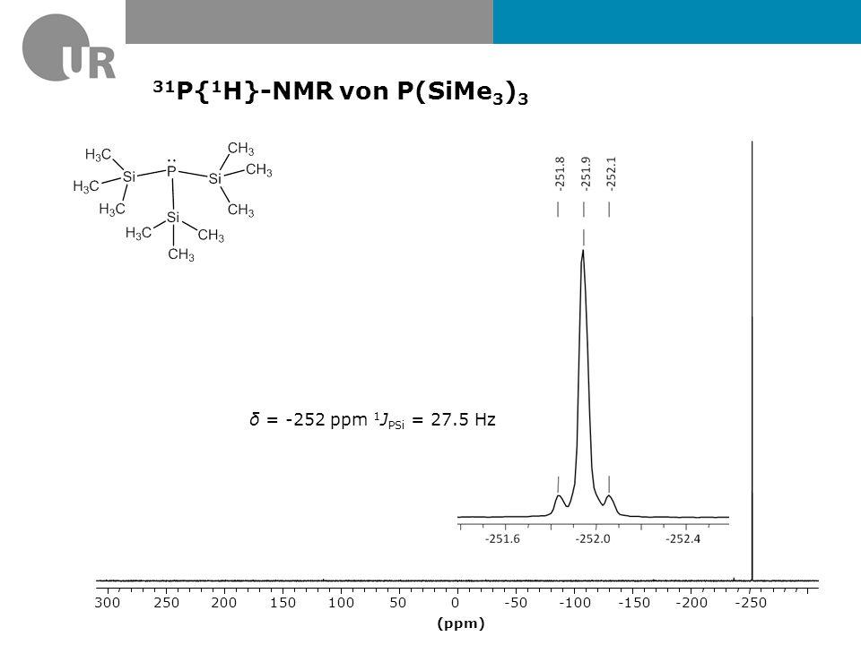 31P{1H}-NMR von P(SiMe3)3 δ = -252 ppm 1JPSi = 27.5 Hz (ppm) -250 -200