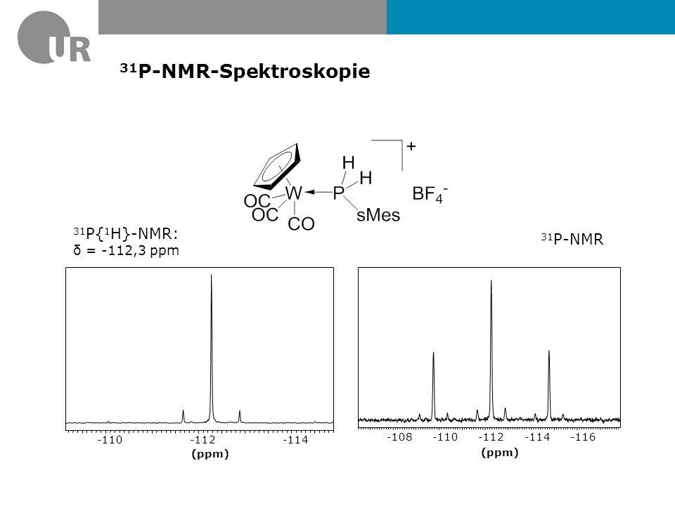 31P-NMR-Spektroskopie 31P{1H}-NMR: 31P-NMR δ = -112,3 ppm (ppm) -114