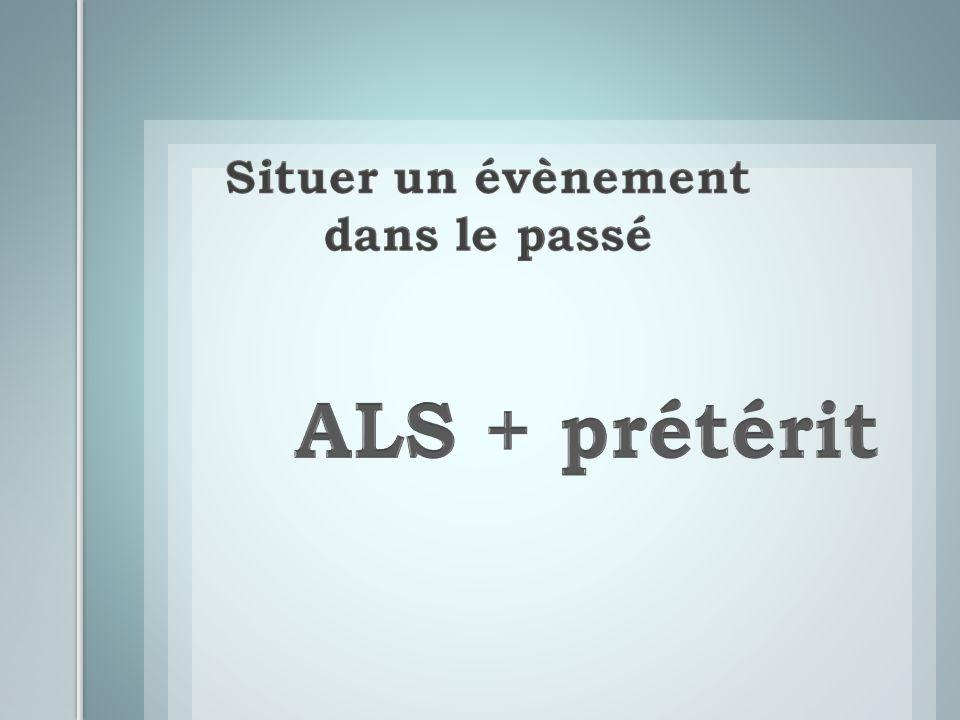 ALS + prétérit
