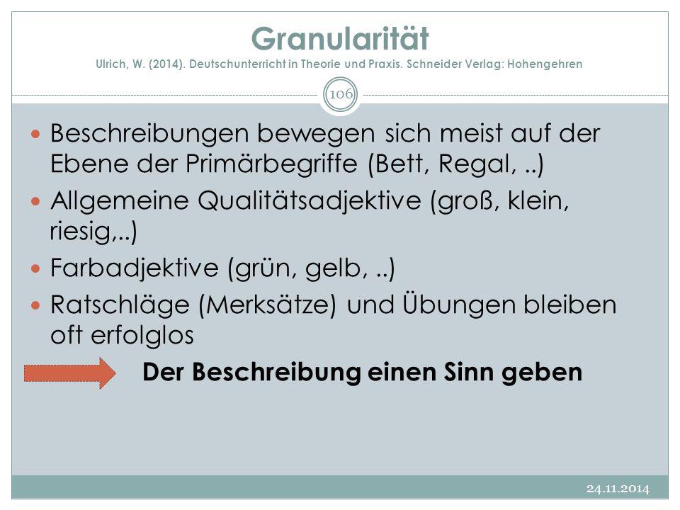 Granularität Ulrich, W. (2014). Deutschunterricht in Theorie und Praxis. Schneider Verlag: Hohengehren
