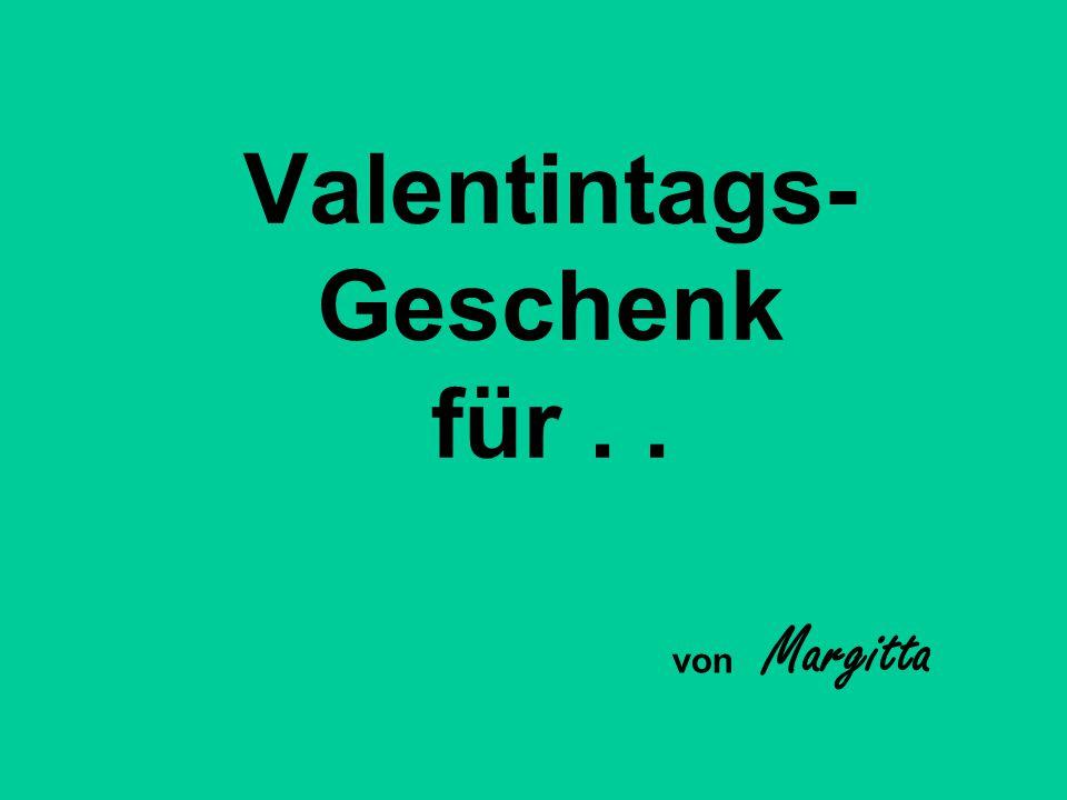 Valentintags-Geschenk für . .