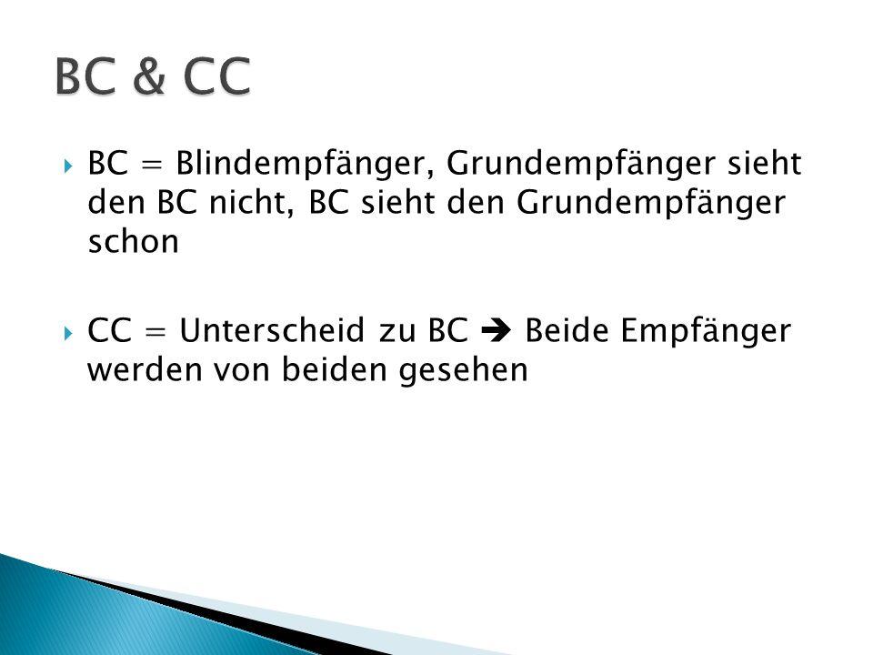 BC & CC BC = Blindempfänger, Grundempfänger sieht den BC nicht, BC sieht den Grundempfänger schon.