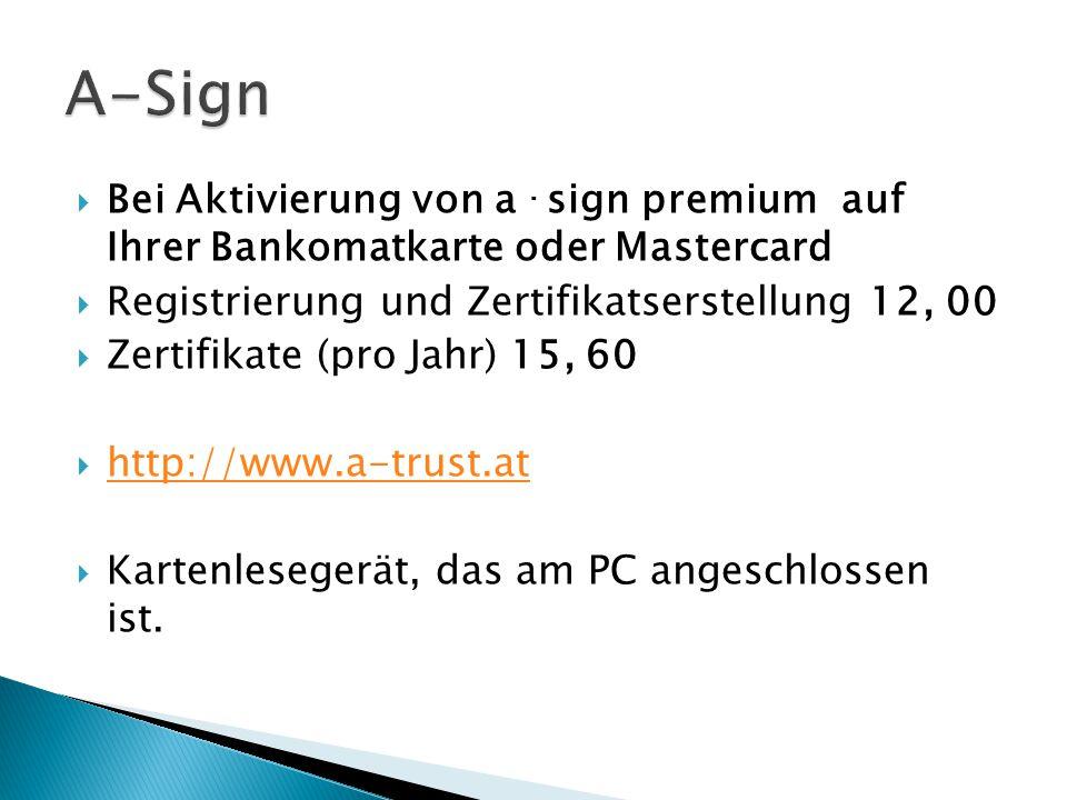 A-Sign Bei Aktivierung von a . sign premium auf Ihrer Bankomatkarte oder Mastercard Registrierung und Zertifikatserstellung 12, 00.