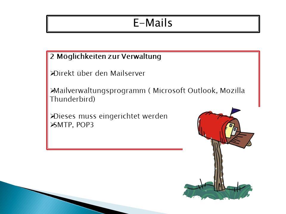 E-Mails 2 Möglichkeiten zur Verwaltung Direkt über den Mailserver