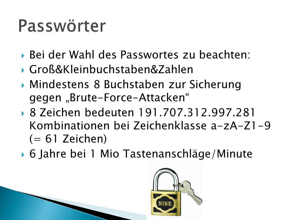 Passwörter Bei der Wahl des Passwortes zu beachten: