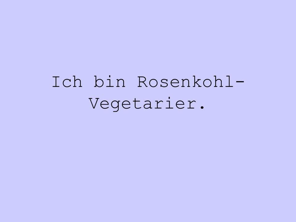 Ich bin Rosenkohl-Vegetarier.