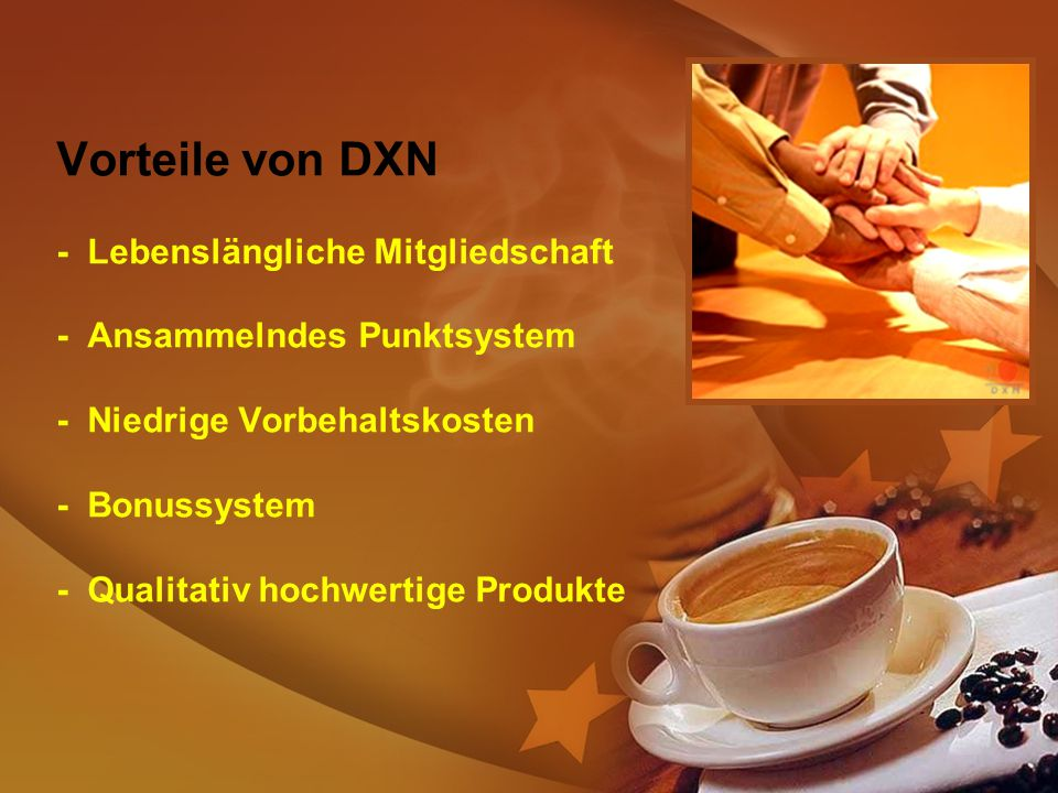 Vorteile von DXN - Lebenslängliche Mitgliedschaft - Ansammelndes Punktsystem - Niedrige Vorbehaltskosten - Bonussystem - Qualitativ hochwertige Produkte