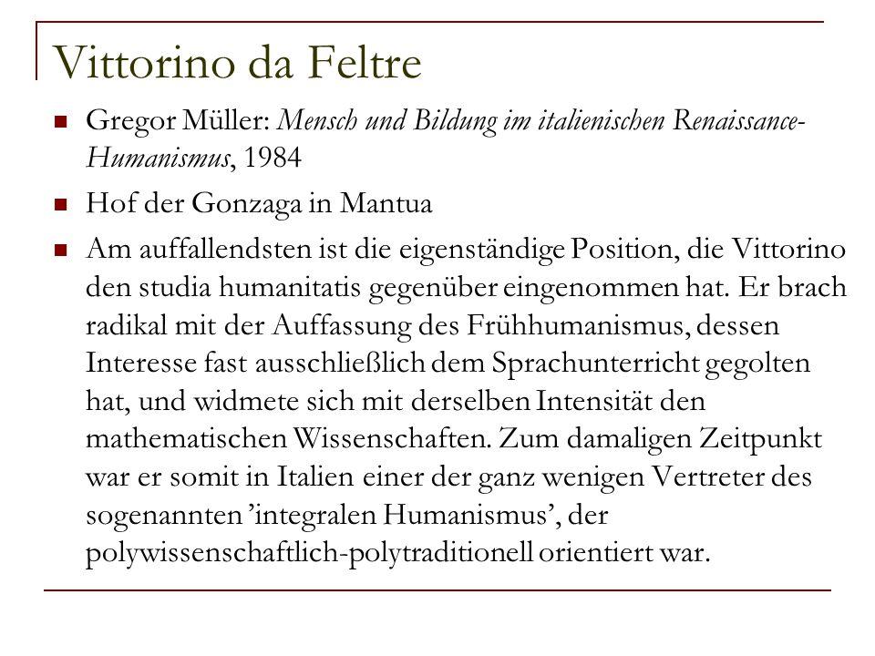 Vittorino da Feltre Gregor Müller: Mensch und Bildung im italienischen Renaissance-Humanismus, 1984.