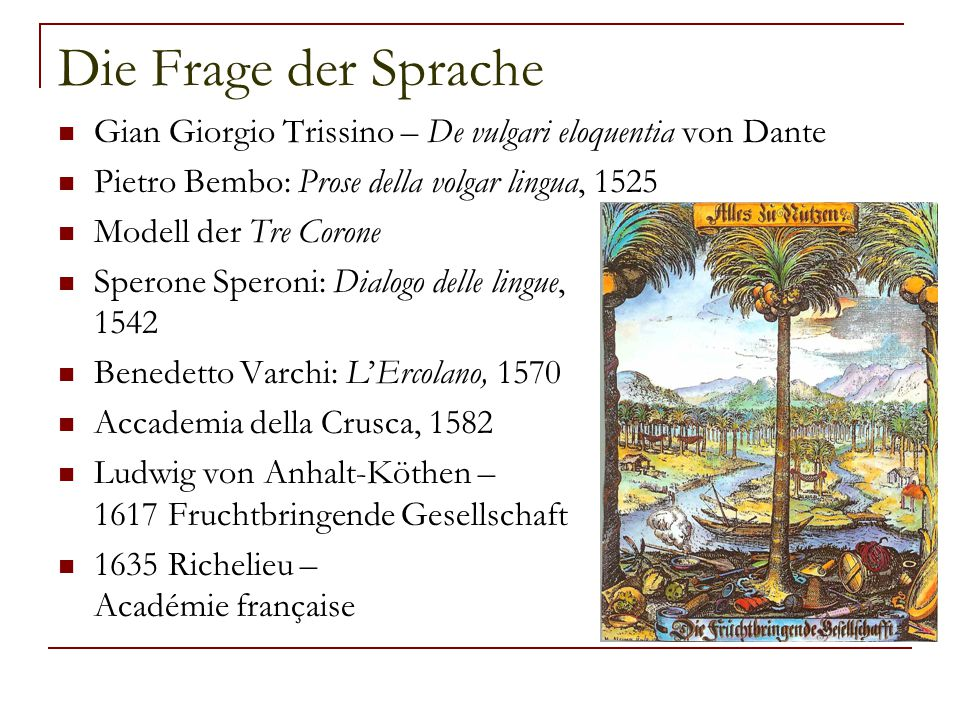 Die Frage der Sprache Gian Giorgio Trissino – De vulgari eloquentia von Dante. Pietro Bembo: Prose della volgar lingua, 1525.