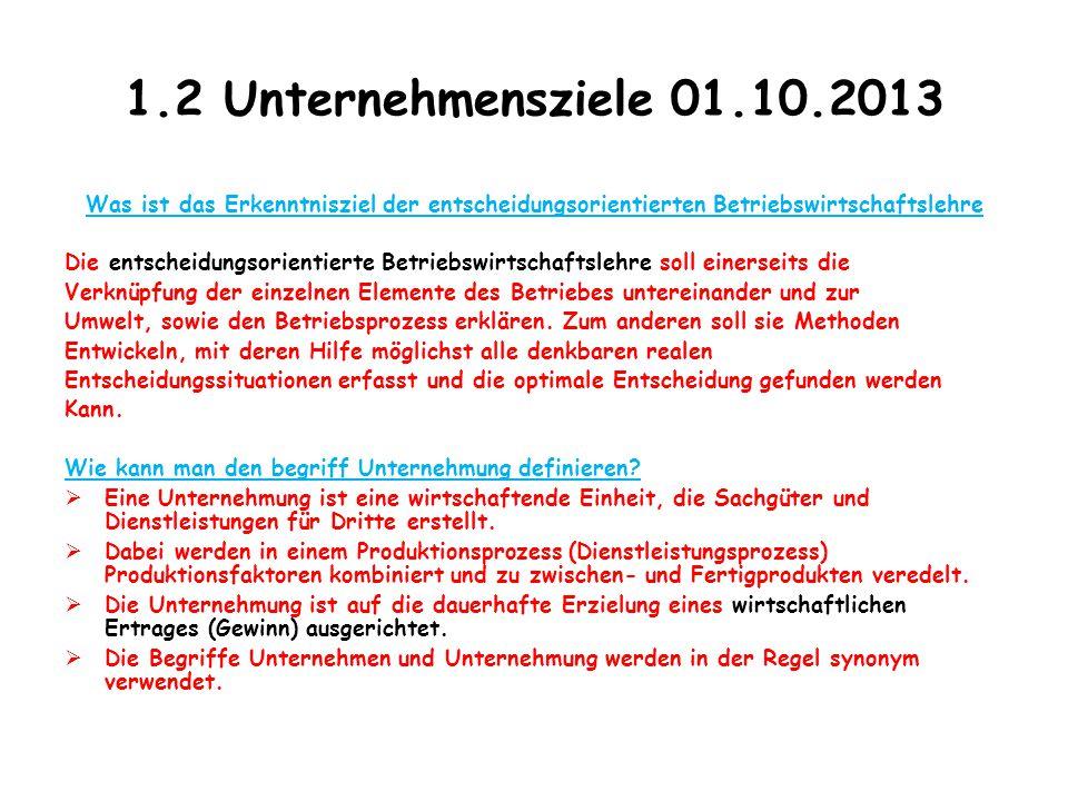 1.2 Unternehmensziele 01.10.2013 Was ist das Erkenntnisziel der entscheidungsorientierten Betriebswirtschaftslehre.