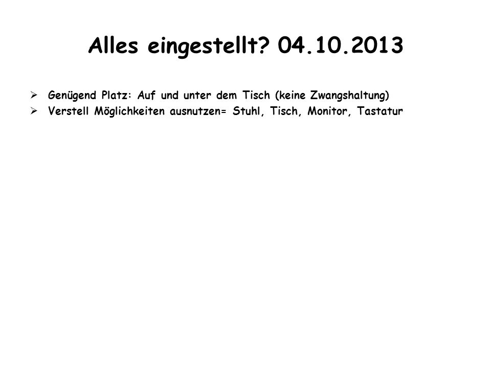 Alles eingestellt 04.10.2013 Genügend Platz: Auf und unter dem Tisch (keine Zwangshaltung)