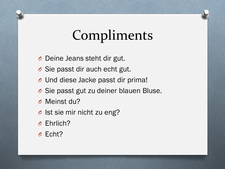 Compliments Deine Jeans steht dir gut. Sie passt dir auch echt gut.