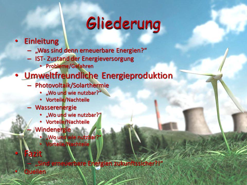 Gliederung Umweltfreundliche Energieproduktion Fazit Einleitung