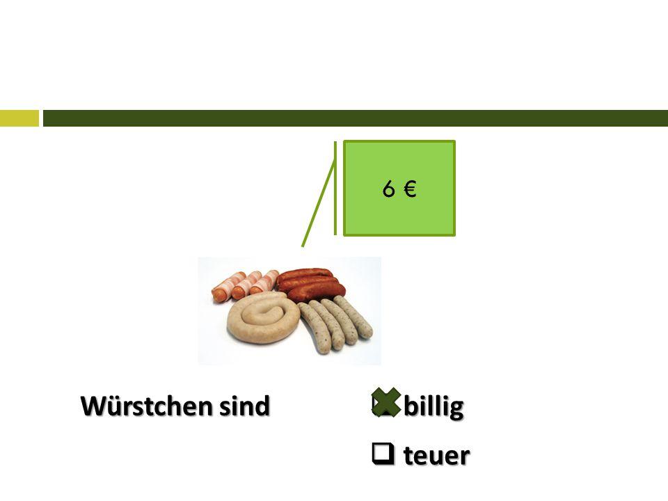 6 € Würstchen sind  billig  teuer