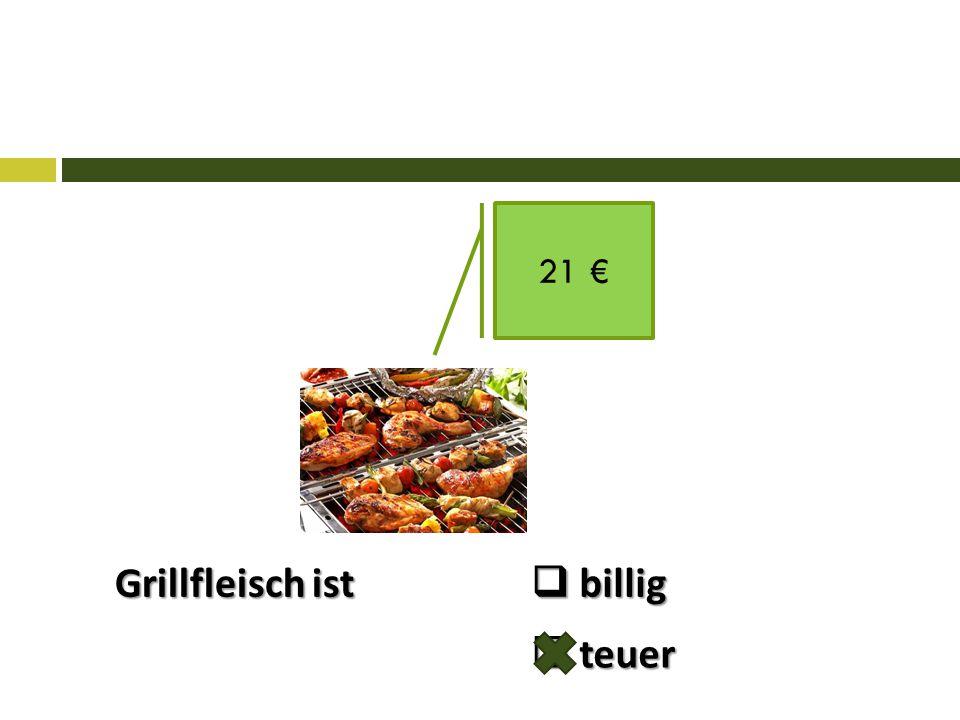 21 € Grillfleisch ist  billig  teuer