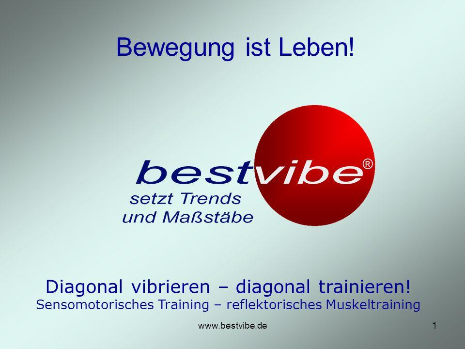 Bewegung ist Leben! Diagonal vibrieren – diagonal trainieren! Sensomotorisches Training – reflektorisches Muskeltraining.
