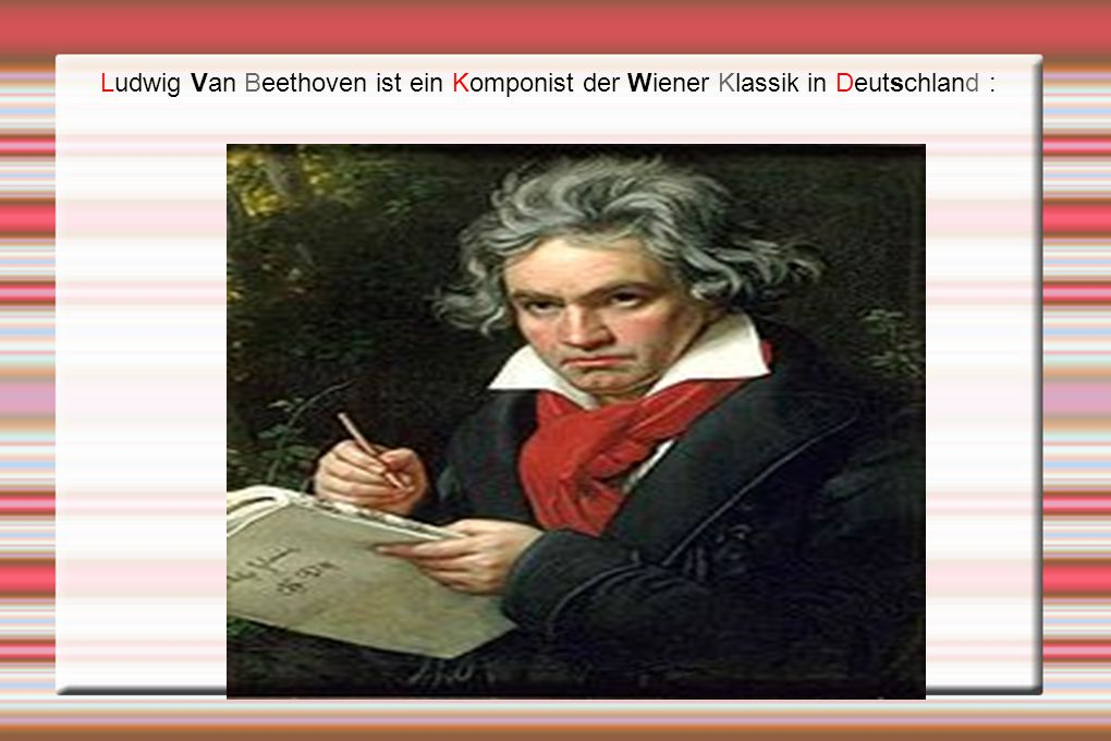 Ludwig Van Beethoven ist ein Komponist der Wiener Klassik in Deutschland :