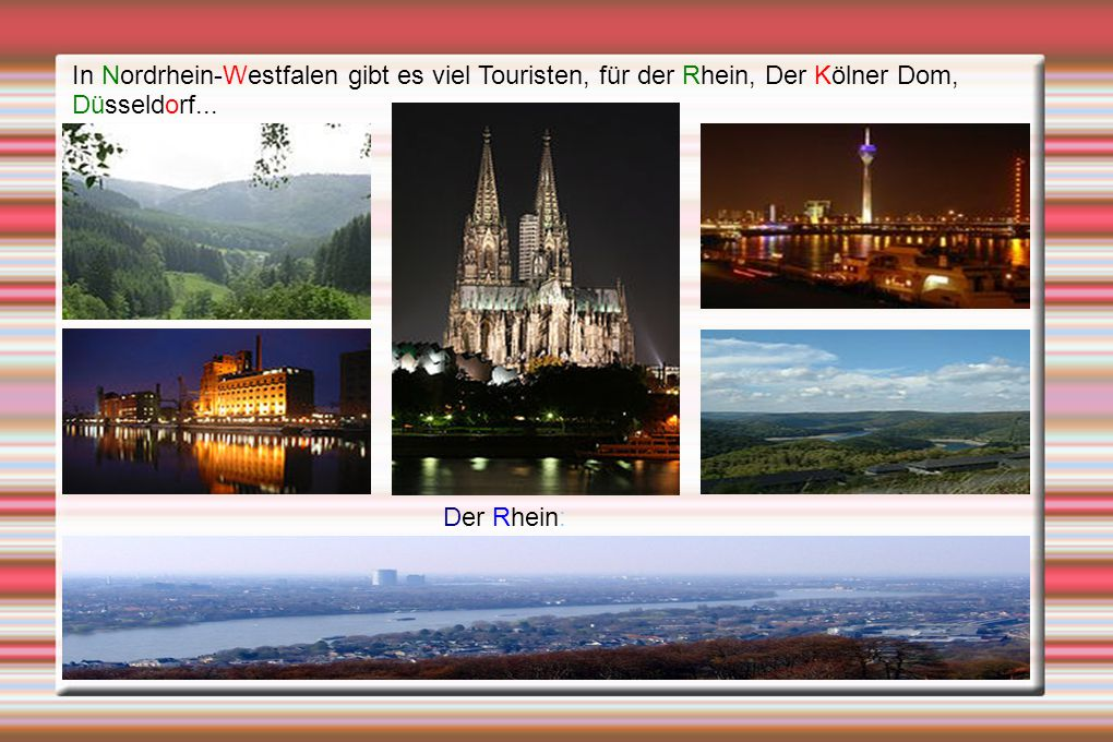 In Nordrhein-Westfalen gibt es viel Touristen, für der Rhein, Der Kölner Dom, Düsseldorf...