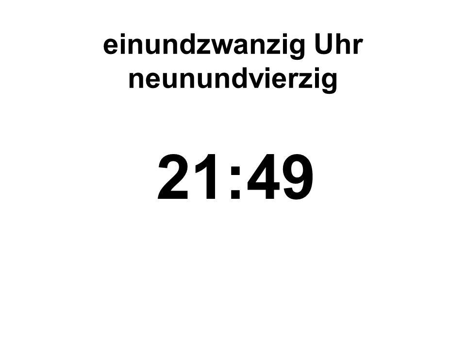 einundzwanzig Uhr neunundvierzig