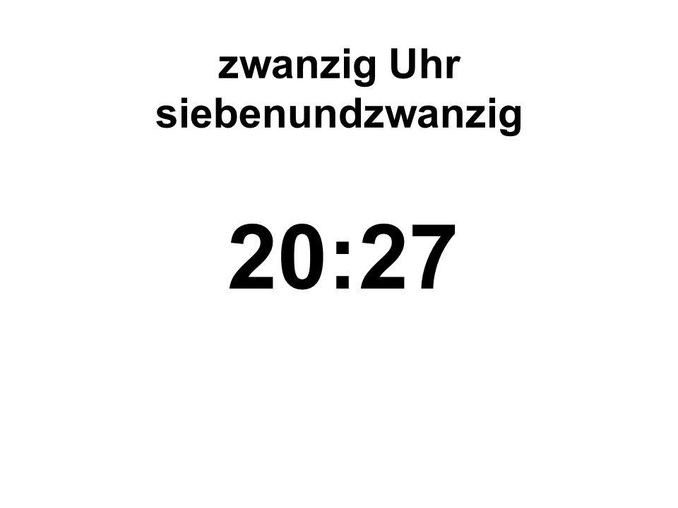 zwanzig Uhr siebenundzwanzig