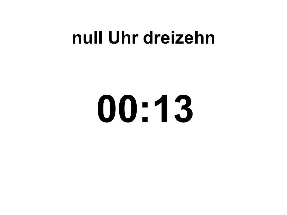 null Uhr dreizehn 00:13