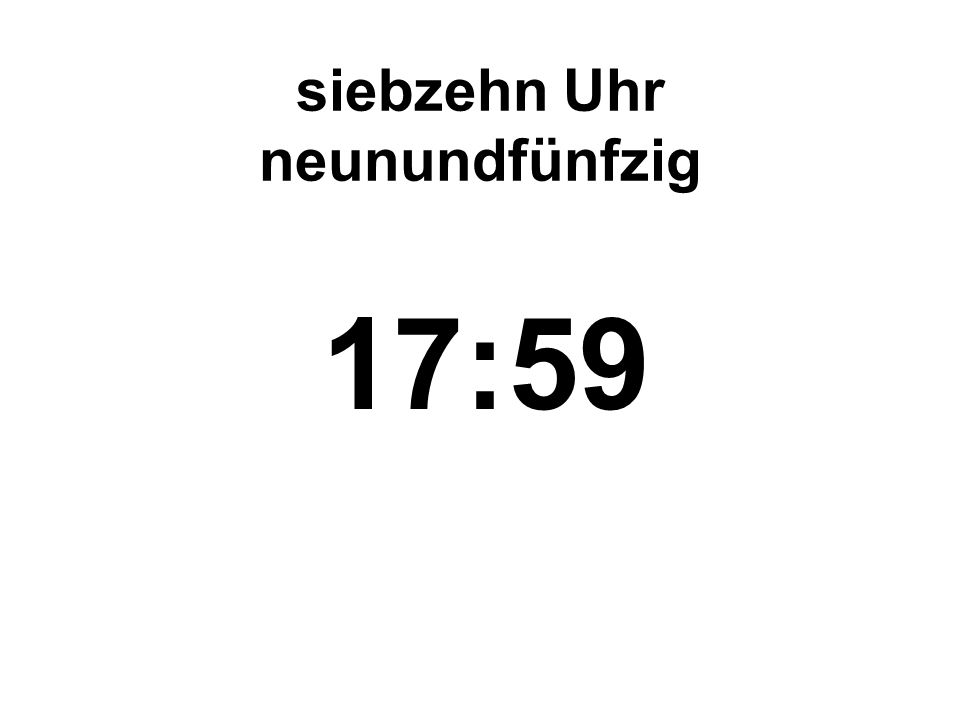 siebzehn Uhr neunundfünfzig