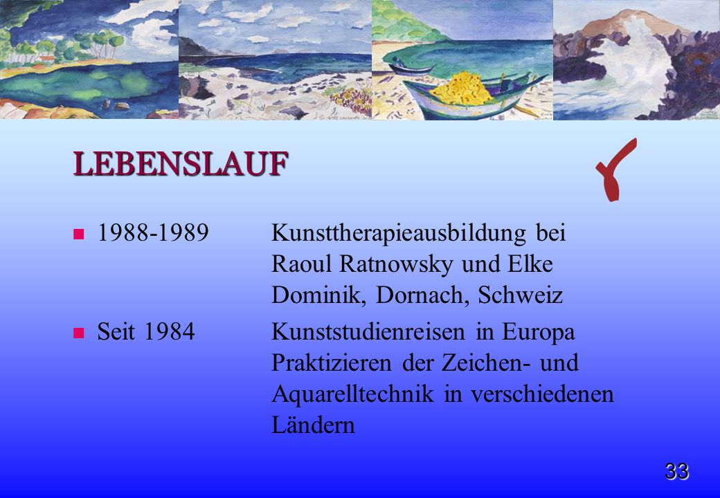 LEBENSLAUF 1988-1989 Kunsttherapieausbildung bei Raoul Ratnowsky und Elke Dominik, Dornach, Schweiz.
