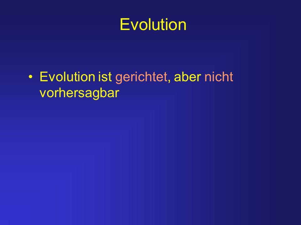 Evolution Evolution ist gerichtet, aber nicht vorhersagbar