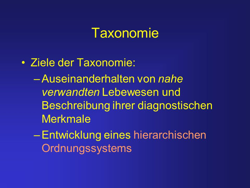Taxonomie Ziele der Taxonomie: