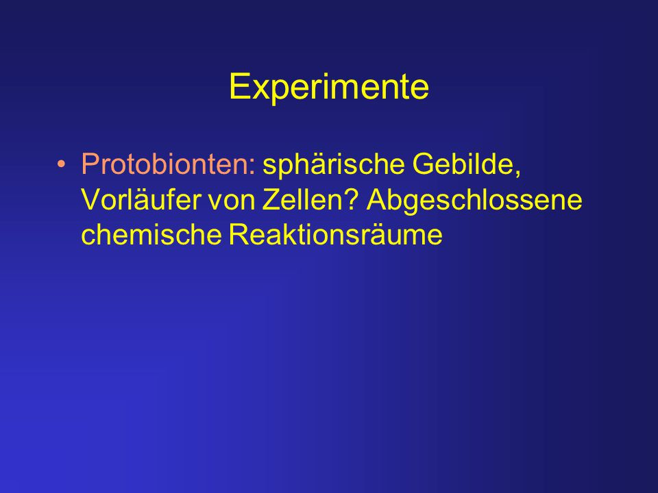 Experimente Protobionten: sphärische Gebilde, Vorläufer von Zellen.