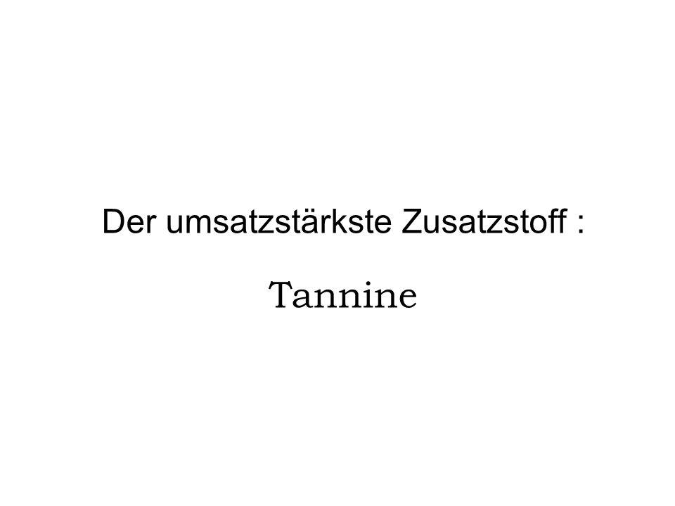 Der umsatzstärkste Zusatzstoff : Tannine