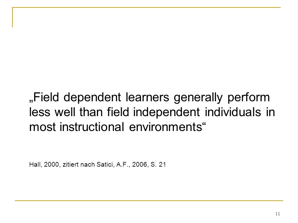 """Field dependent learners generally perform less well than field independent individuals in most instructional environments"