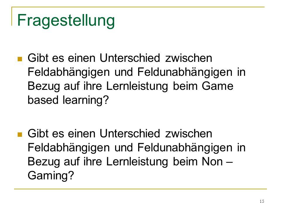 Fragestellung Gibt es einen Unterschied zwischen Feldabhängigen und Feldunabhängigen in Bezug auf ihre Lernleistung beim Game based learning