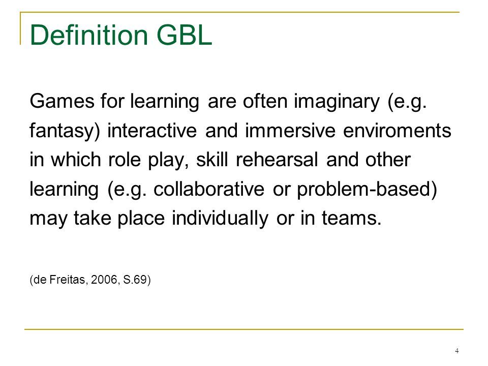Definition GBL Games for learning are often imaginary (e.g.