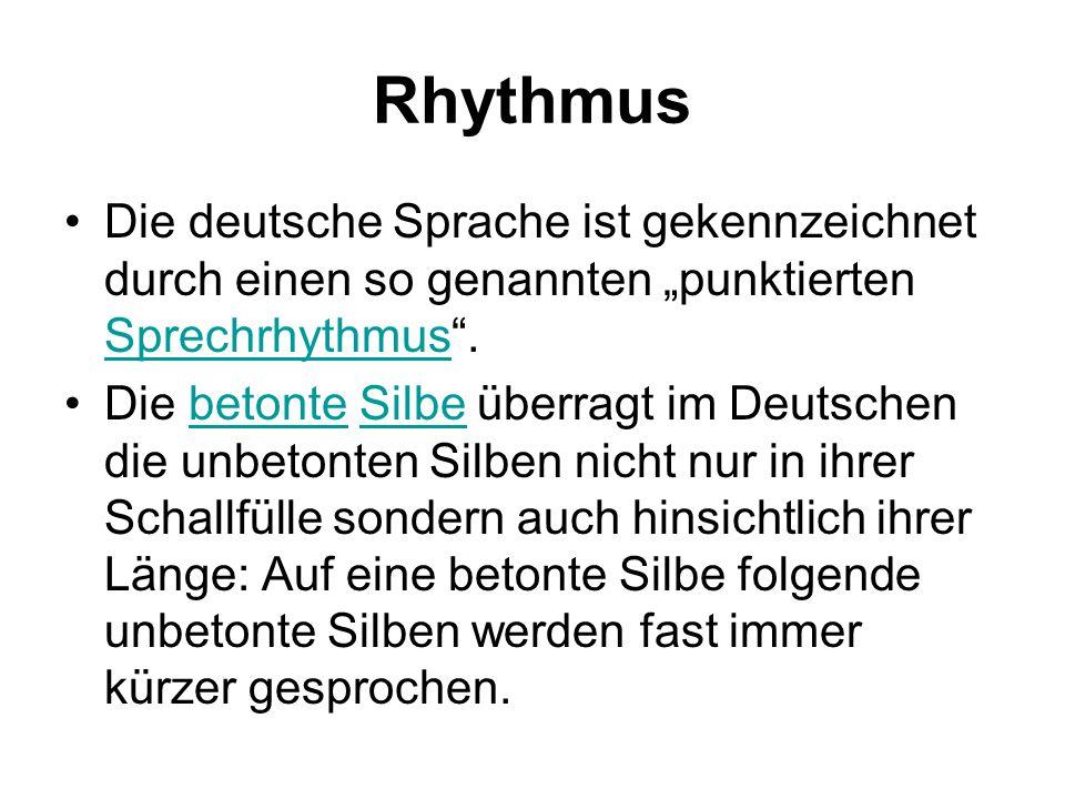 """Rhythmus Die deutsche Sprache ist gekennzeichnet durch einen so genannten """"punktierten Sprechrhythmus ."""