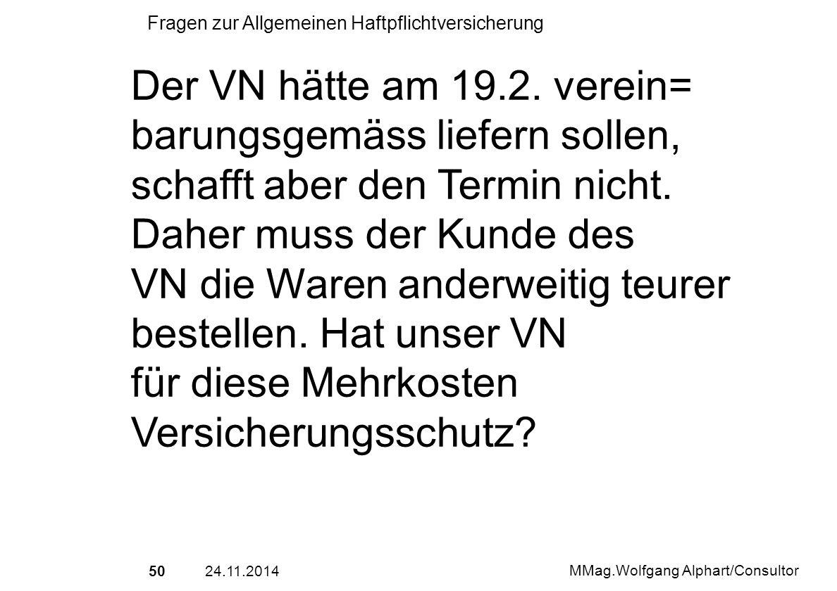 Der VN hätte am 19.2. verein= barungsgemäss liefern sollen, schafft aber den Termin nicht. Daher muss der Kunde des.