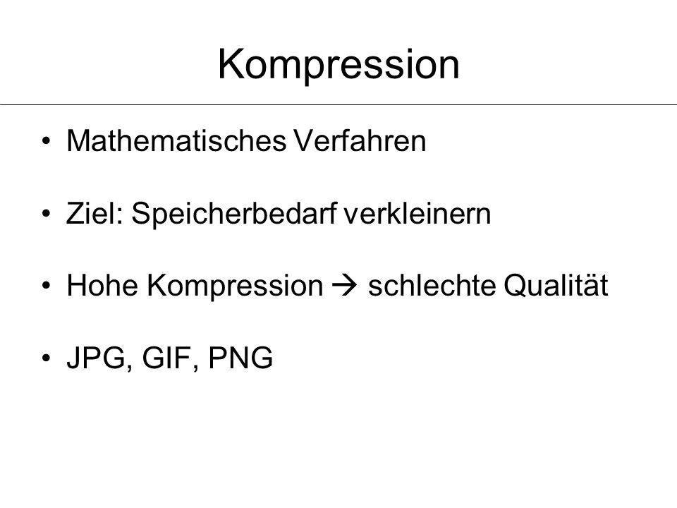 Kompression Mathematisches Verfahren Ziel: Speicherbedarf verkleinern