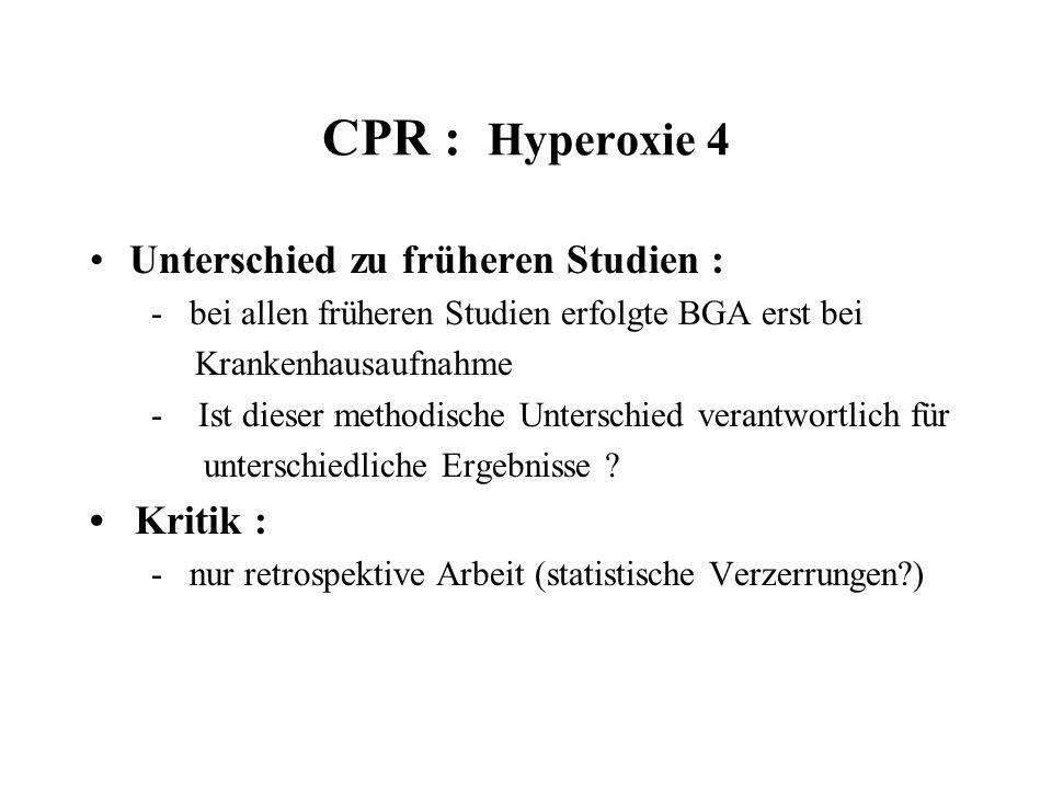 CPR : Hyperoxie 4 Unterschied zu früheren Studien : • Kritik :