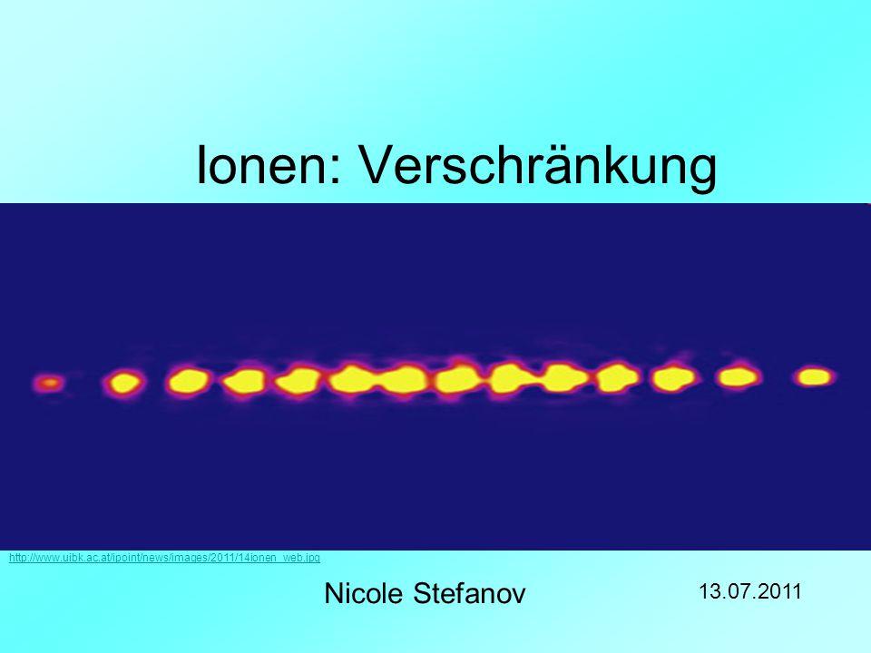 Ionen: Verschränkung Nicole Stefanov 13.07.2011